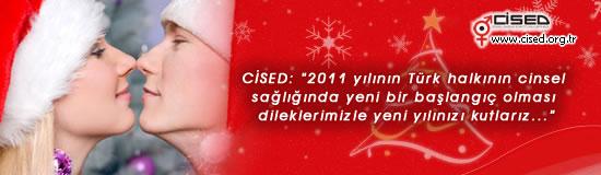 2011 yılının Türk halkının cinsel sağlığında yeni bir başlangıç olması dileklerimizle yeni yılınızı kutlarız...
