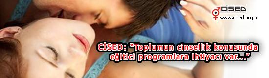 Toplumun cinsellik konusunda eğitici programlara ihtiyacı var...
