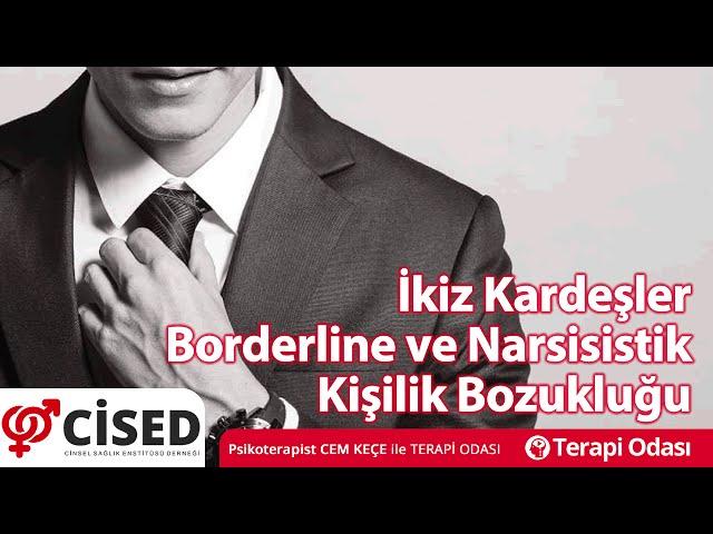 Ýkiz Kardeþler Borderline ve Narsisistik Kiþilik Bozukluðu - Terapi Odasý